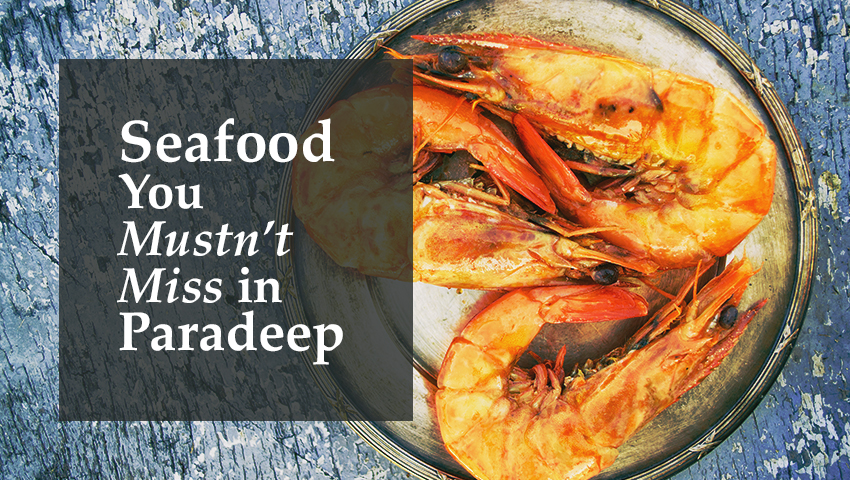 Seafood You Mustn't Miss in Paradeep